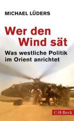 Wer den Wind sät - Was westliche Politik im Orient anrichtet - Michael Lüders